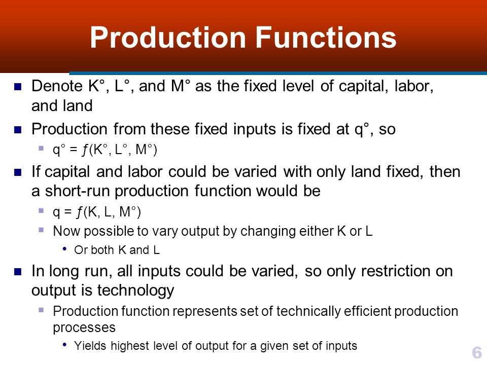 Production Functions Denote K°, L°, and M° as the fixed level of capital, labor, and land. Production from these fixed inputs is fixed at q°, so.