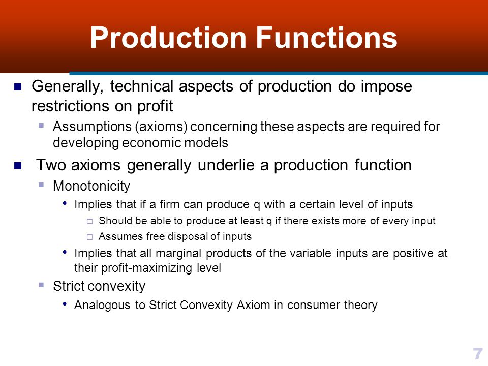 Production Functions Generally, technical aspects of production do impose restrictions on profit.