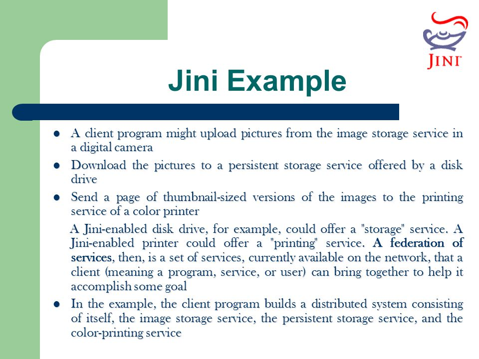 Jini Example A client program might upload pictures from the image storage service in a digital camera.