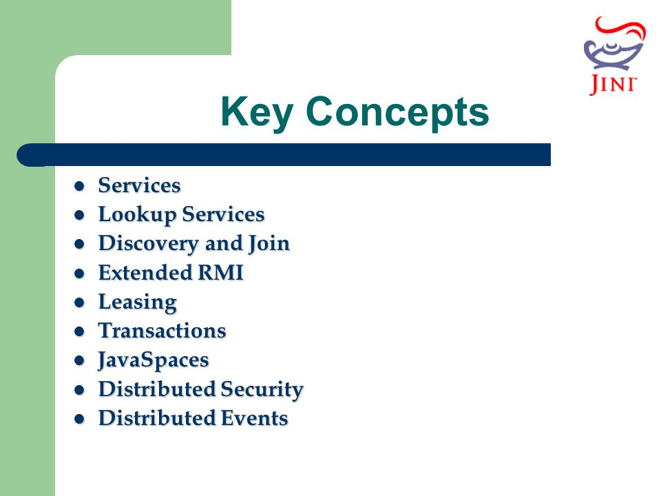 Key Concepts Services Lookup Services Discovery and Join Extended RMI