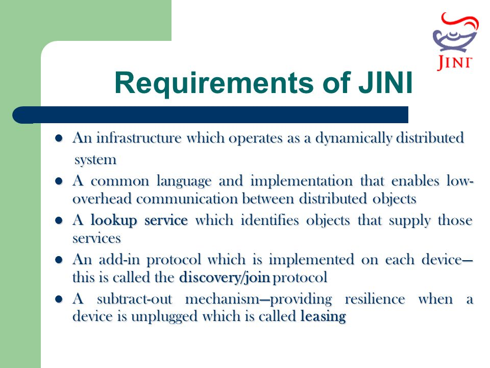 Requirements of JINI An infrastructure which operates as a dynamically distributed. system.