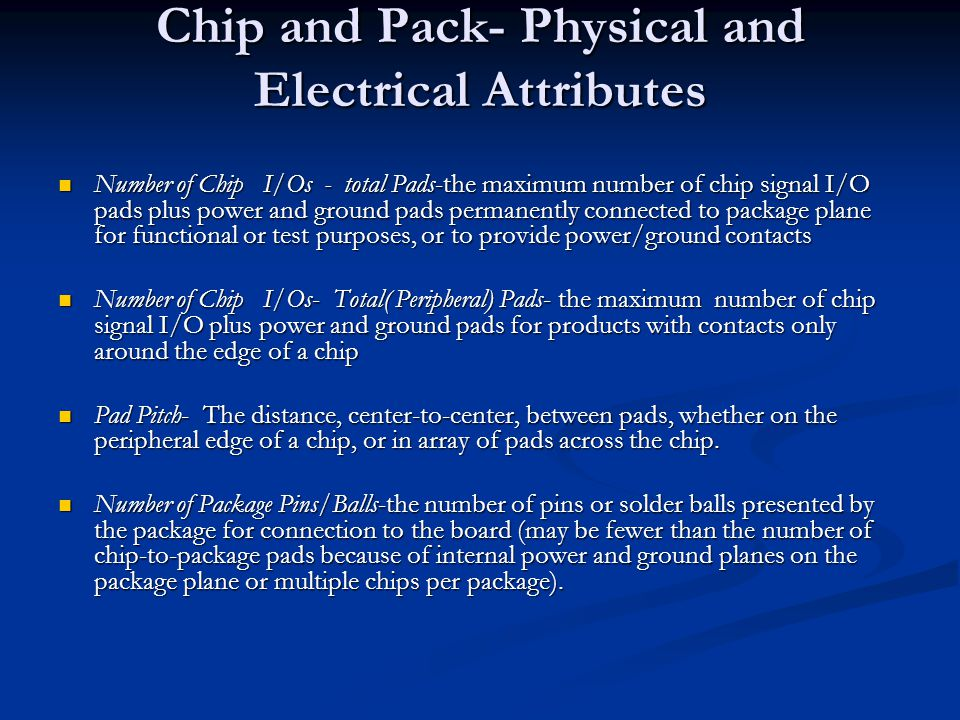 Chip and Pack- Physical and Electrical Attributes