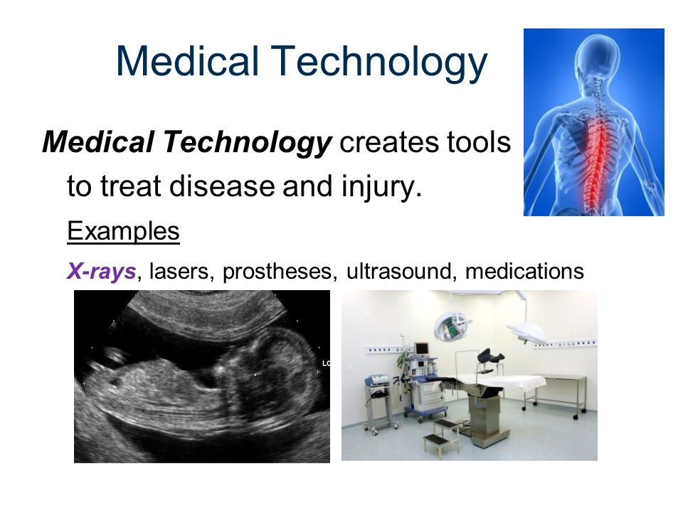 Medical Technology Medical Technology creates tools