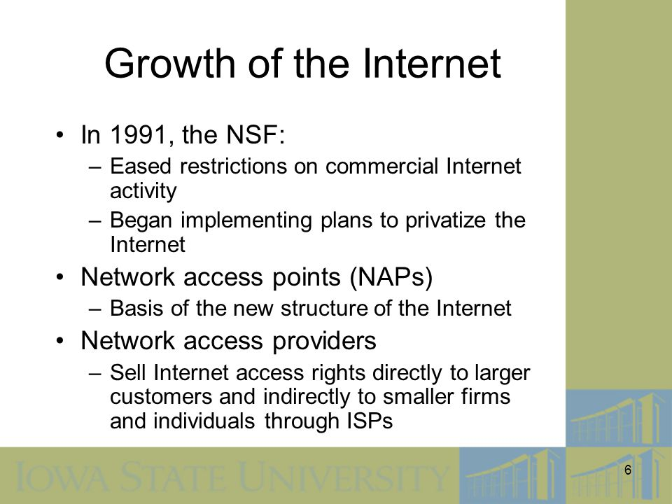 Growth of the Internet In 1991, the NSF: Network access points (NAPs)