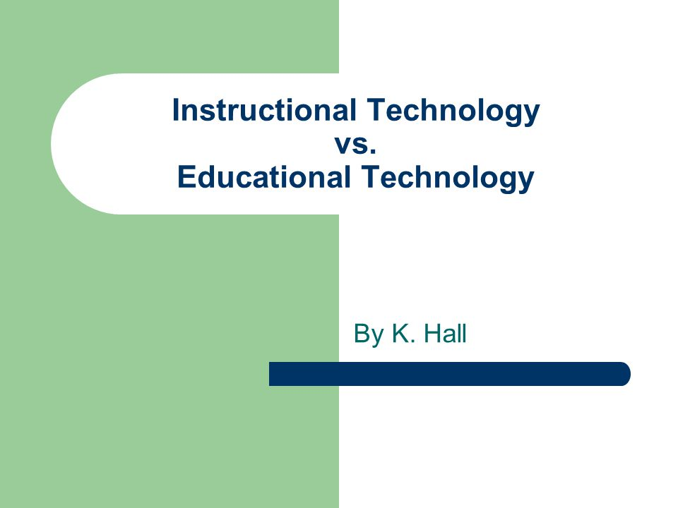 Instructional Technology vs. Educational Technology
