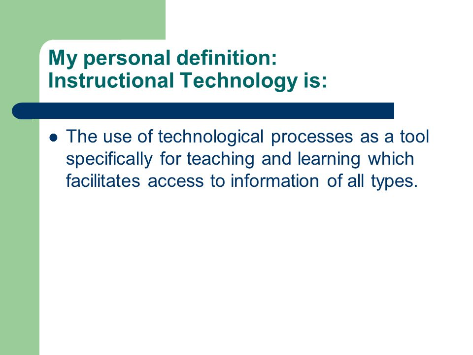 My personal definition: Instructional Technology is: