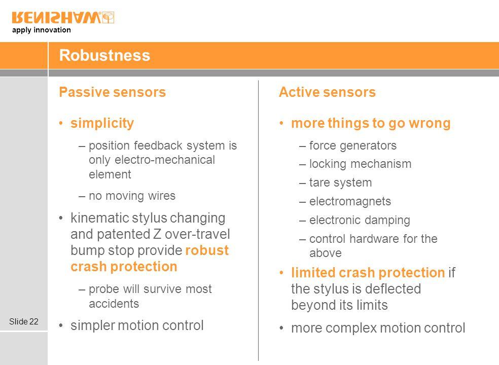 Robustness Passive sensors Active sensors simplicity