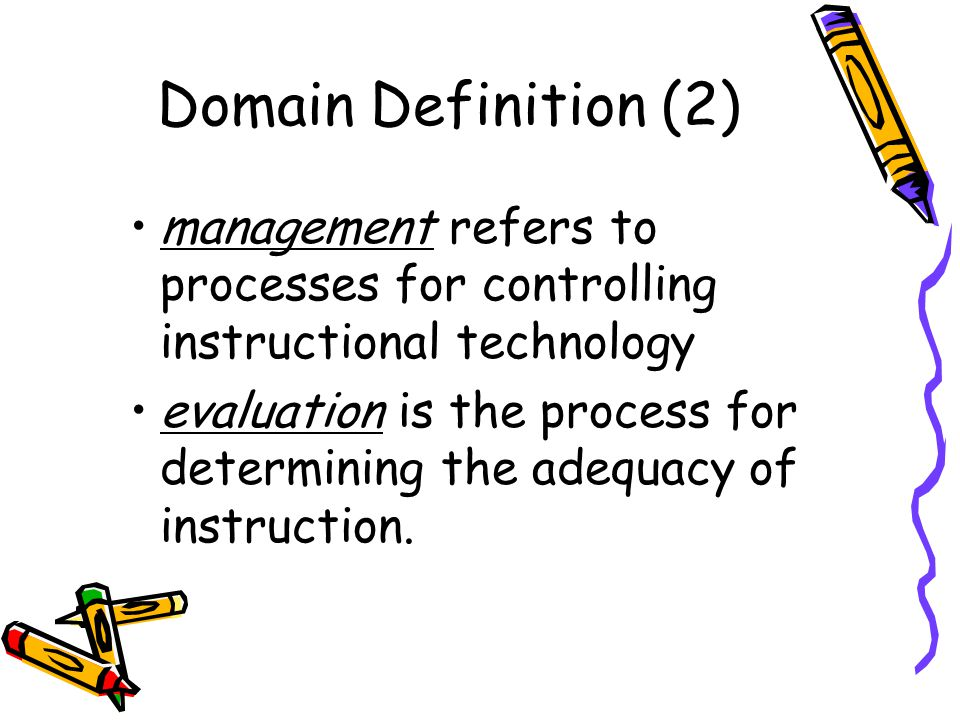 Domain Definition (2) management refers to processes for controlling instructional technology.