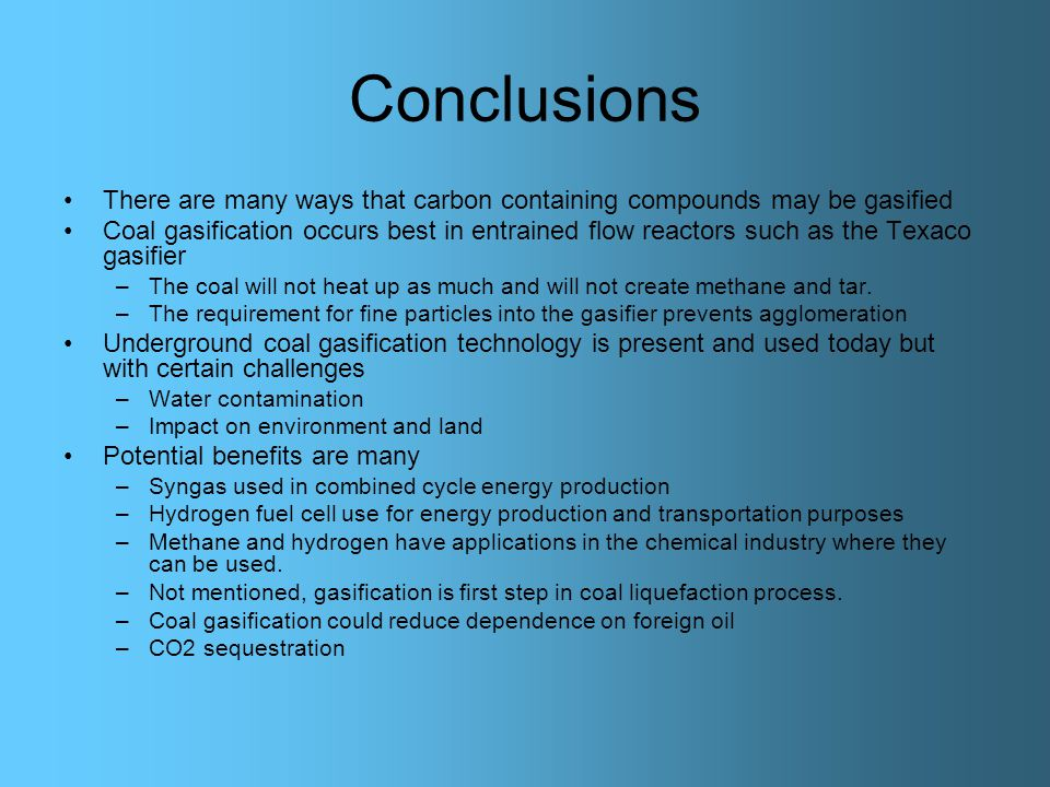 Conclusions There are many ways that carbon containing compounds may be gasified.