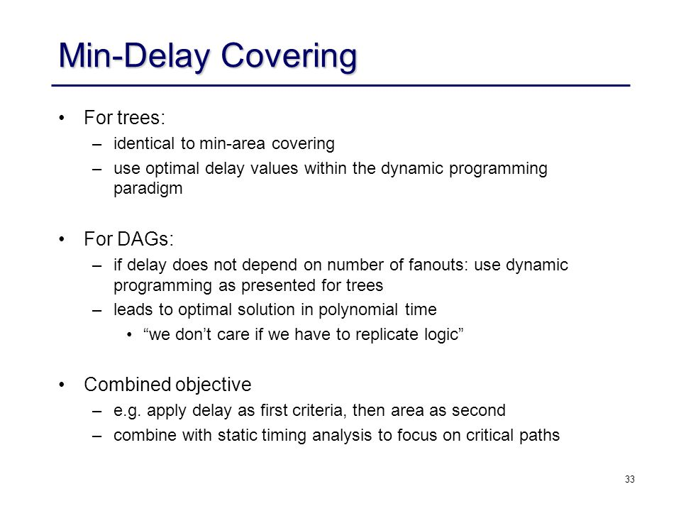 Min-Delay Covering For trees: For DAGs: Combined objective