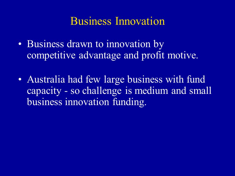 Business Innovation Business drawn to innovation by competitive advantage and profit motive.