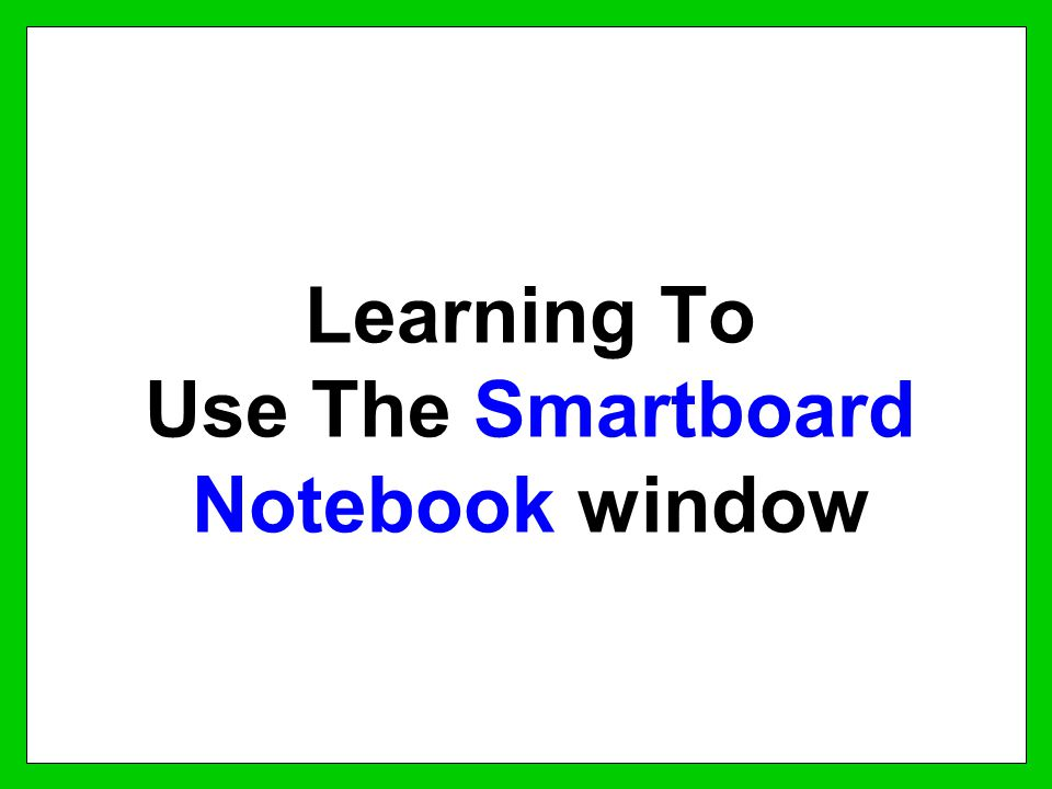 Learning To Use The Smartboard Notebook window