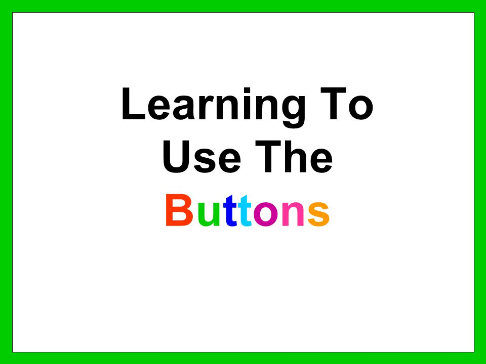 Learning To Use The Buttons