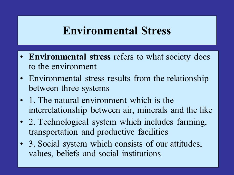 Environmental Stress Environmental stress refers to what society does to the environment.