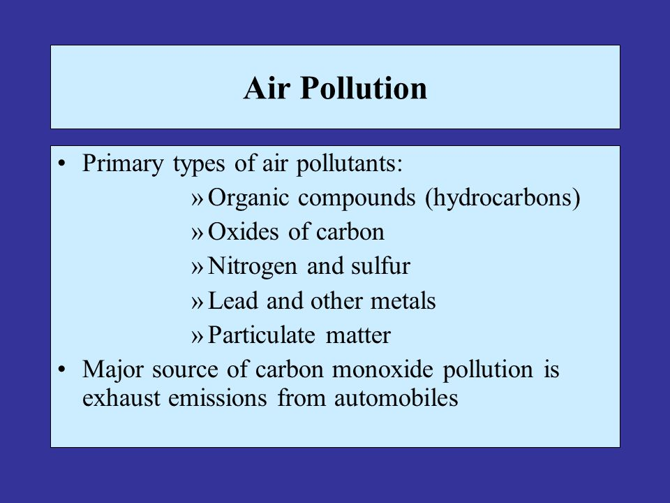 Air Pollution Primary types of air pollutants: