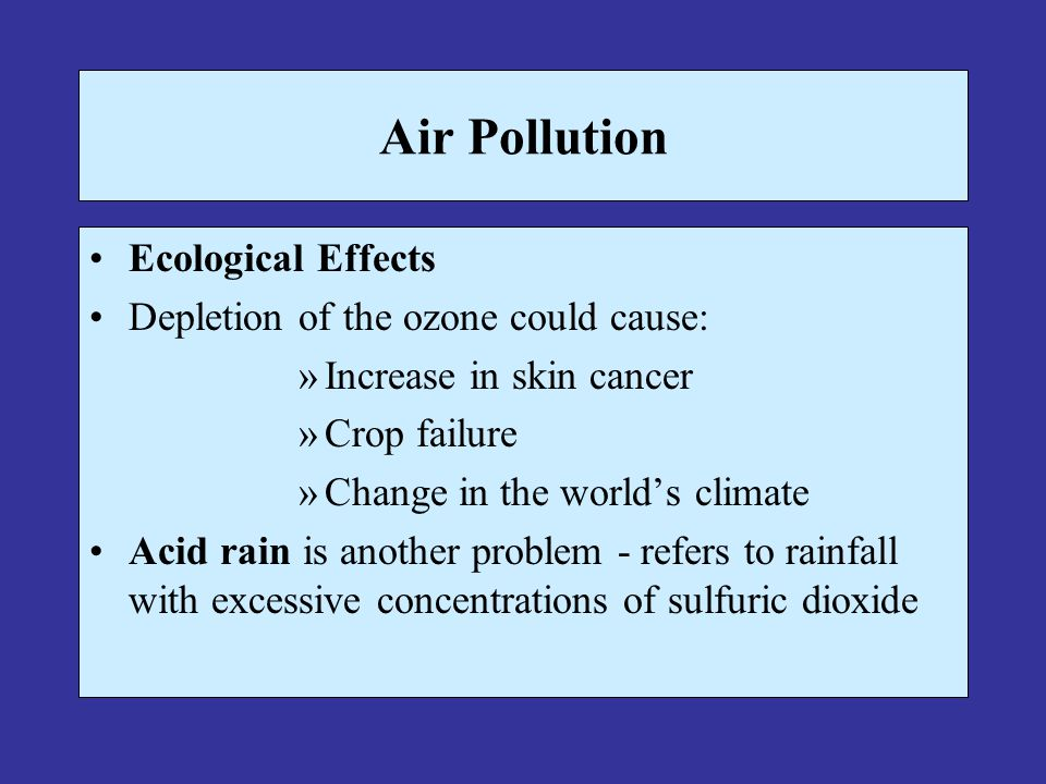 Air Pollution Ecological Effects Depletion of the ozone could cause: