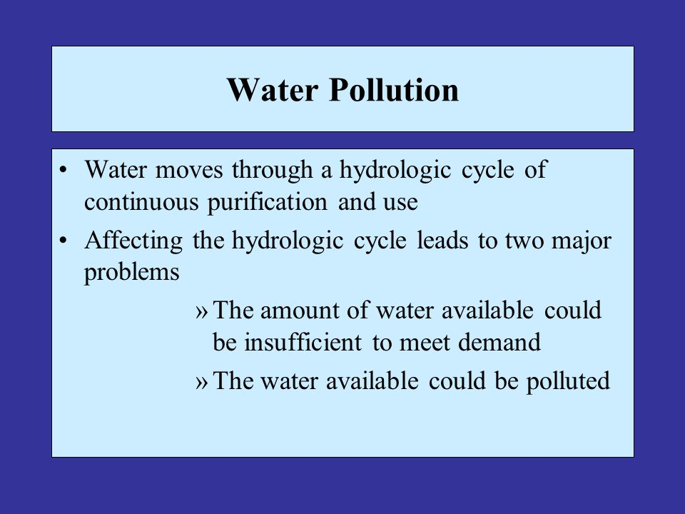 Water Pollution Water moves through a hydrologic cycle of continuous purification and use.