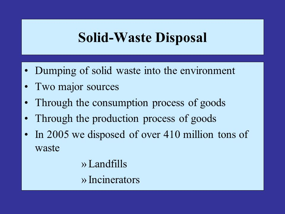 Solid-Waste Disposal Dumping of solid waste into the environment
