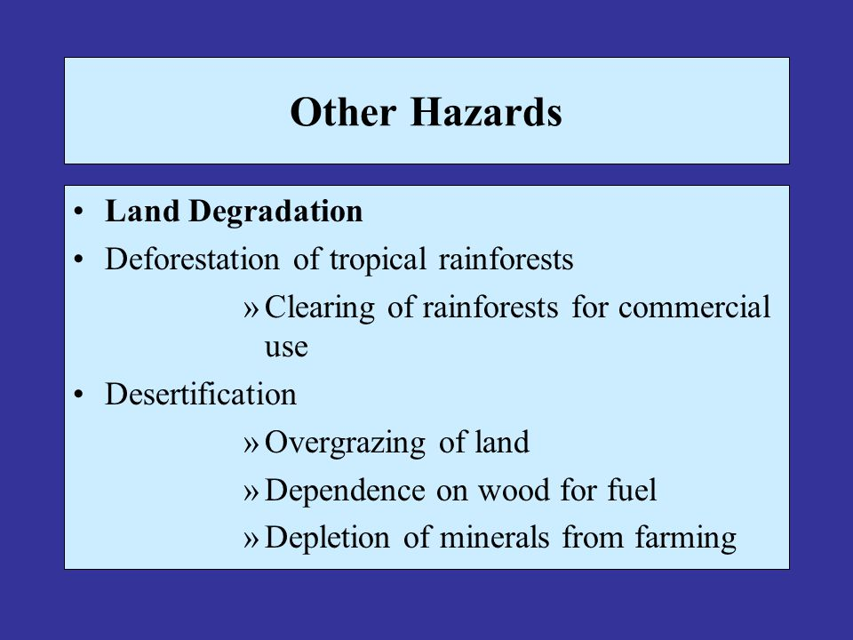 Other Hazards Land Degradation Deforestation of tropical rainforests