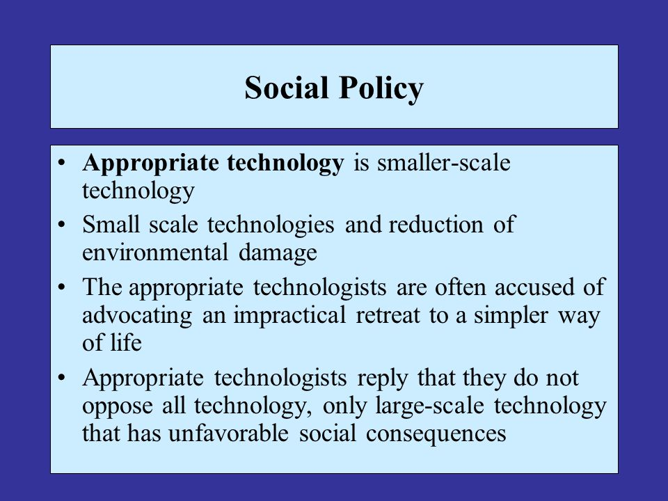 Social Policy Appropriate technology is smaller-scale technology