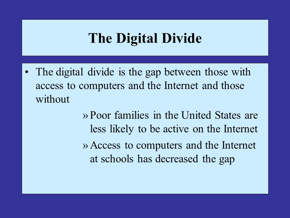 The Digital Divide The digital divide is the gap between those with access to computers and the Internet and those without.