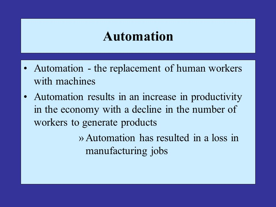 Automation Automation - the replacement of human workers with machines