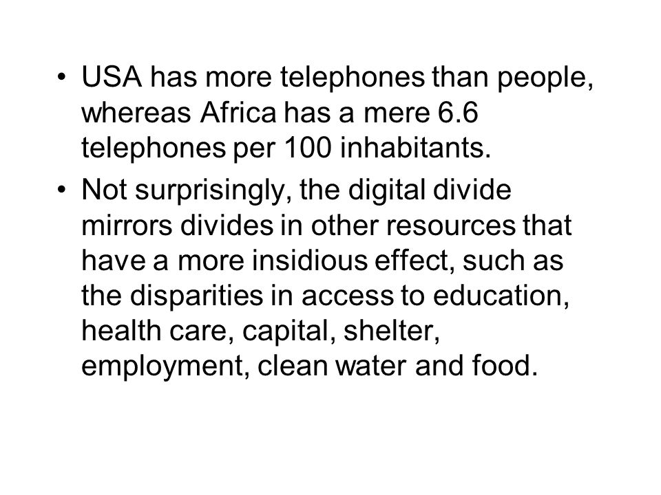 USA has more telephones than people, whereas Africa has a mere 6
