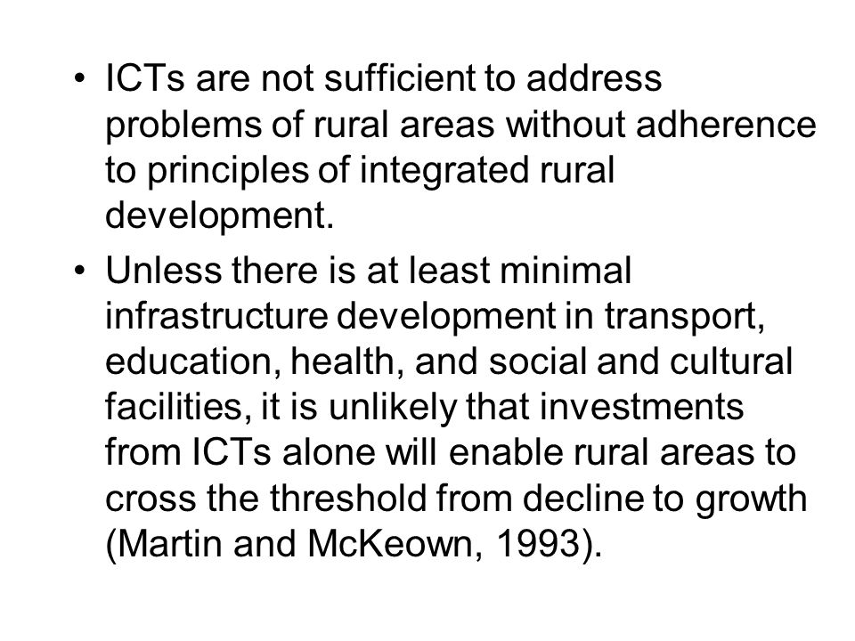 ICTs are not sufficient to address problems of rural areas without adherence to principles of integrated rural development.