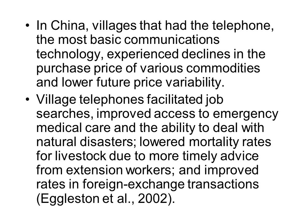 In China, villages that had the telephone, the most basic communications technology, experienced declines in the purchase price of various commodities and lower future price variability.
