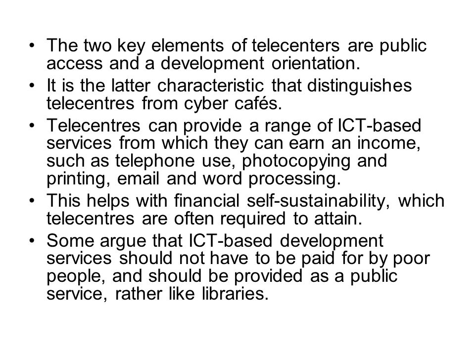 The two key elements of telecenters are public access and a development orientation.
