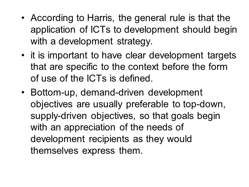 According to Harris, the general rule is that the application of ICTs to development should begin with a development strategy.
