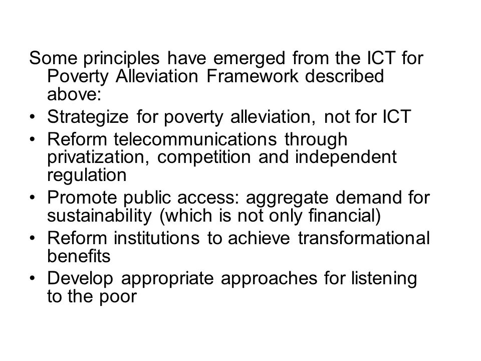 Some principles have emerged from the ICT for Poverty Alleviation Framework described above: