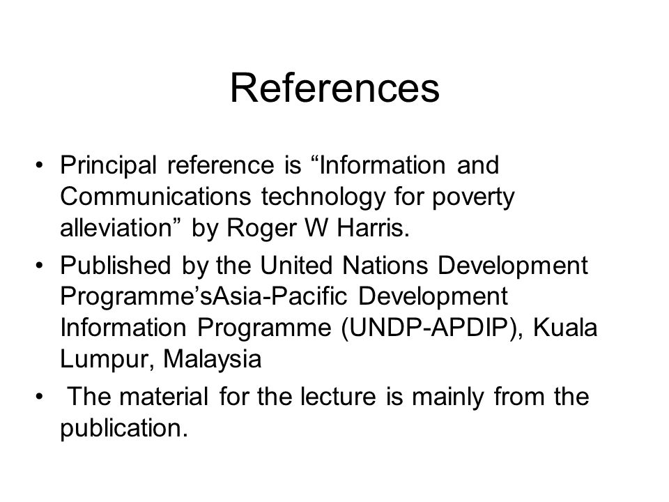 References Principal reference is Information and Communications technology for poverty alleviation by Roger W Harris.