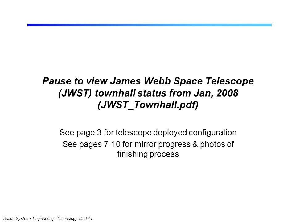 Pause to view James Webb Space Telescope (JWST) townhall status from Jan, 2008 (JWST_Townhall.pdf)