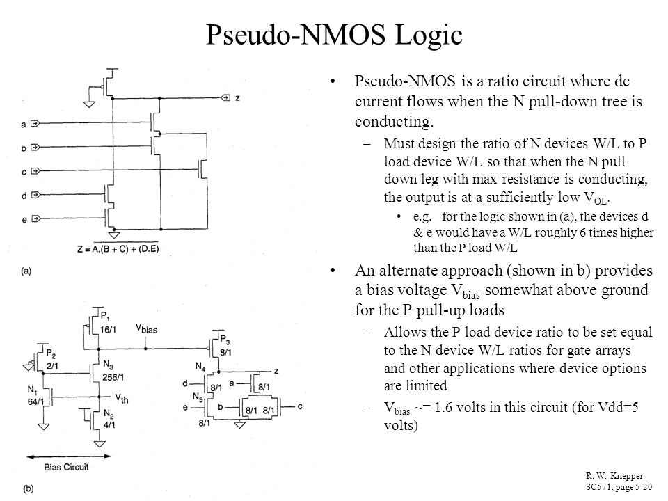 Pseudo-NMOS Logic Pseudo-NMOS is a ratio circuit where dc current flows when the N pull-down tree is conducting.