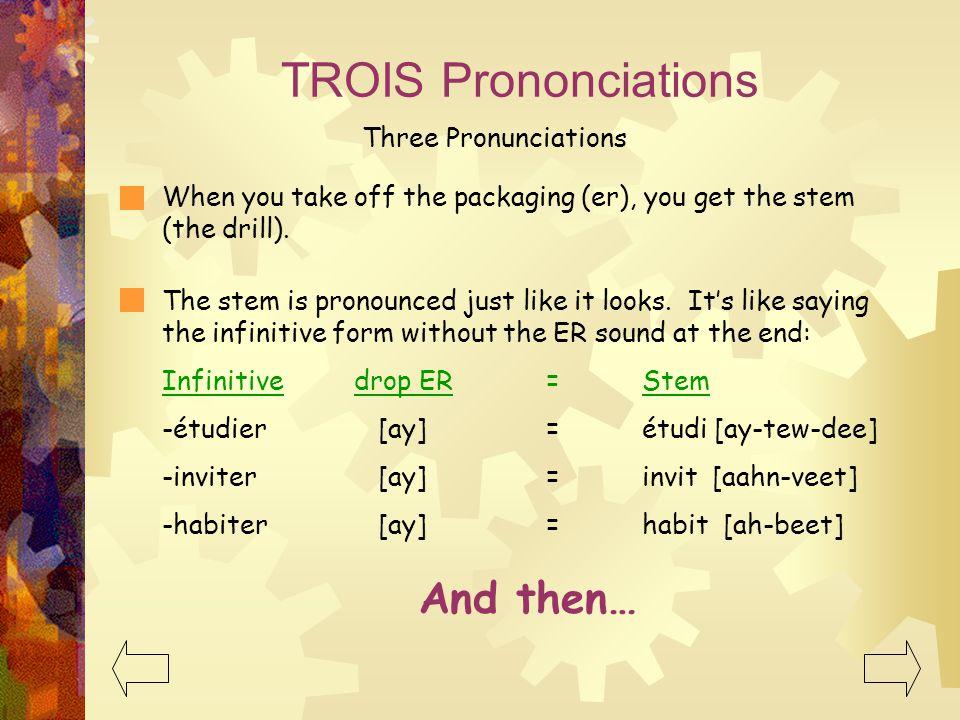 TROIS Prononciations And then… Three Pronunciations