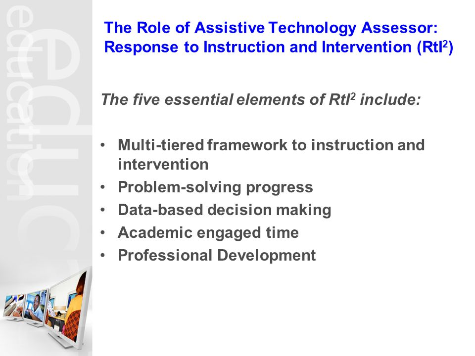 The Role of Assistive Technology Assessor: Response to Instruction and Intervention (RtI2)