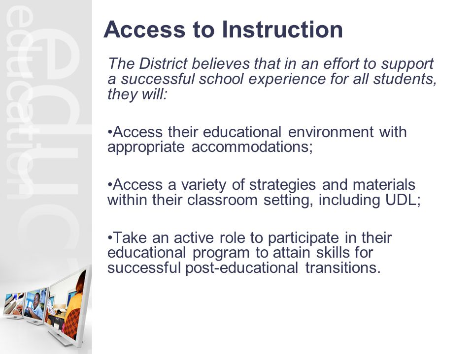 Access to Instruction The District believes that in an effort to support a successful school experience for all students, they will: