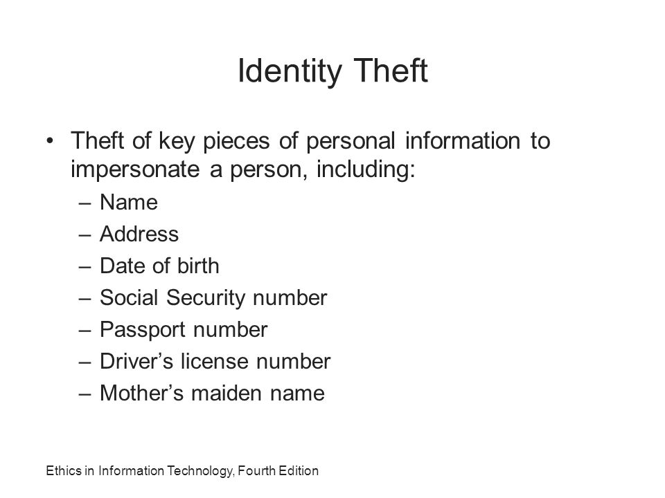 Identity Theft Theft of key pieces of personal information to impersonate a person, including: Name.