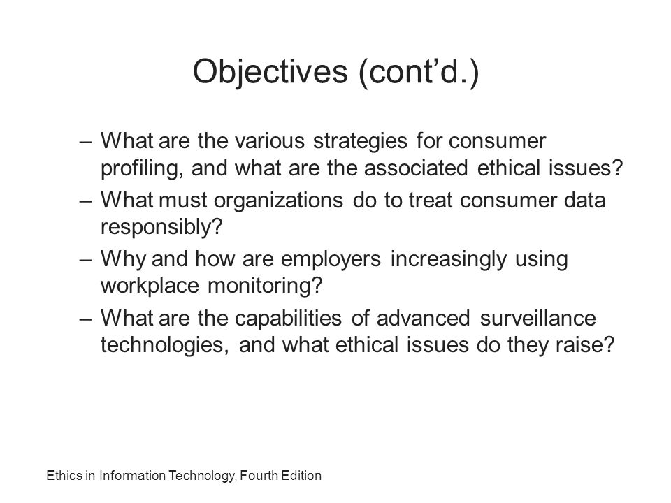 Objectives (cont'd.) What are the various strategies for consumer profiling, and what are the associated ethical issues