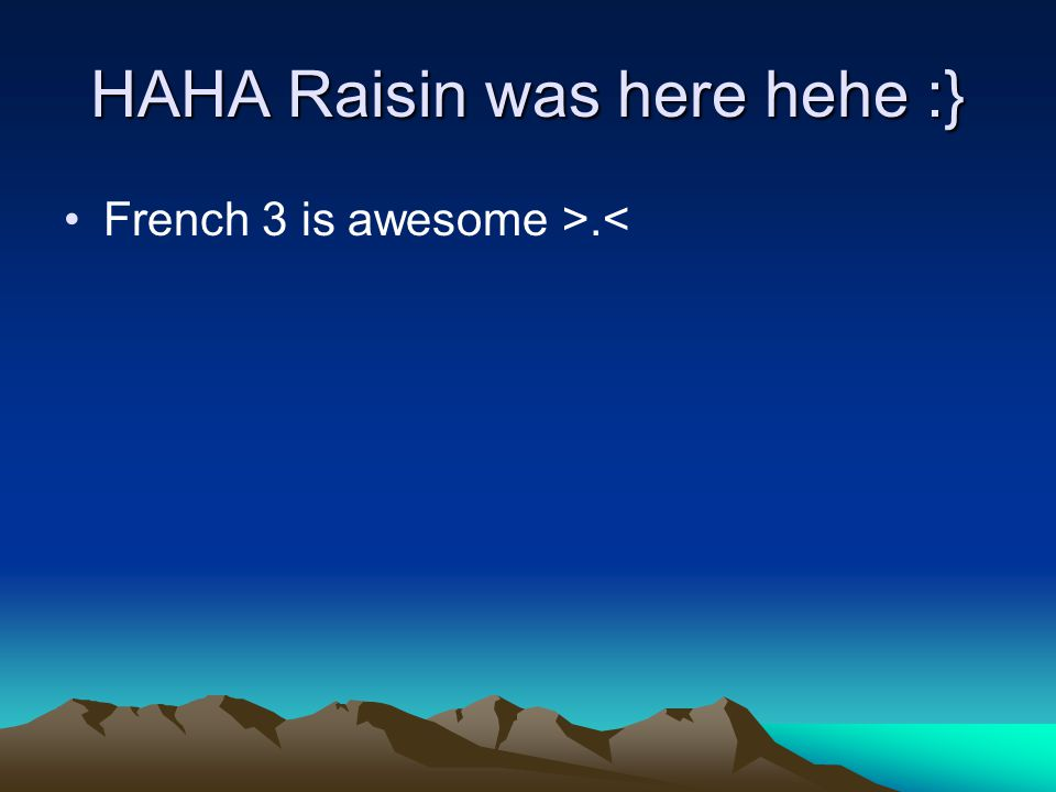 HAHA Raisin was here hehe :}
