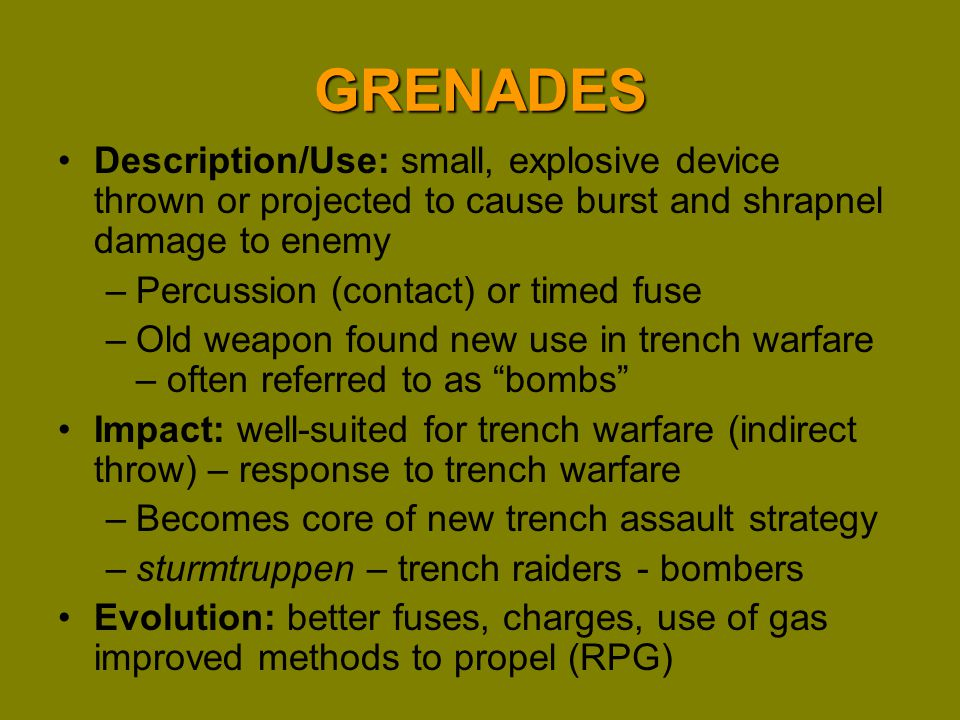 GRENADES Description/Use: small, explosive device thrown or projected to cause burst and shrapnel damage to enemy.