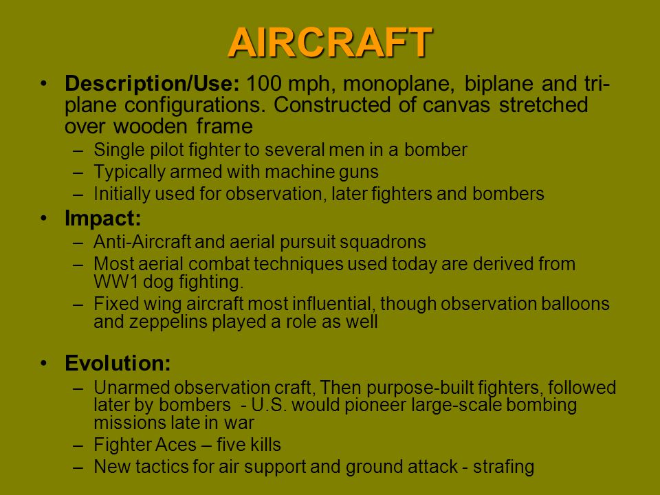 AIRCRAFT Description/Use: 100 mph, monoplane, biplane and tri-plane configurations. Constructed of canvas stretched over wooden frame.