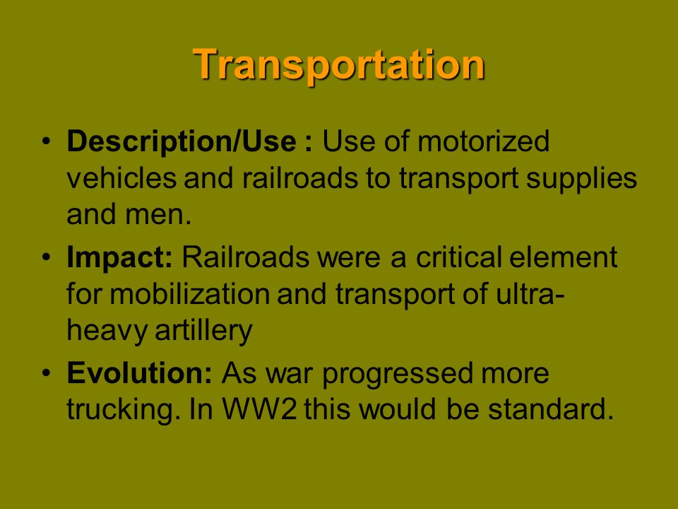 Transportation Description/Use : Use of motorized vehicles and railroads to transport supplies and men.