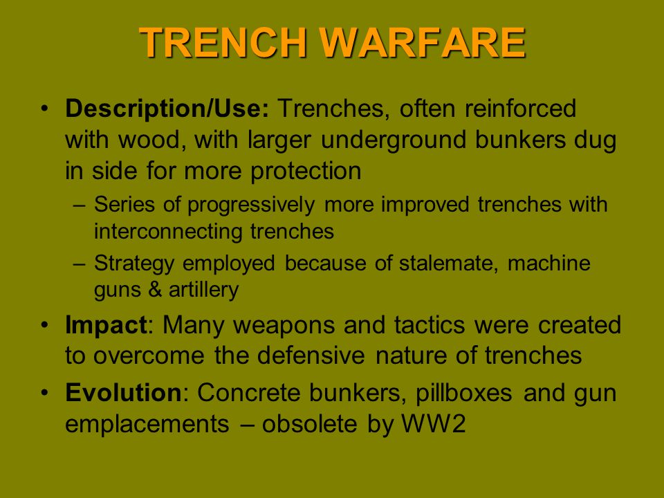 TRENCH WARFARE Description/Use: Trenches, often reinforced with wood, with larger underground bunkers dug in side for more protection.