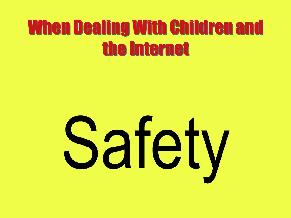 When Dealing With Children and the Internet