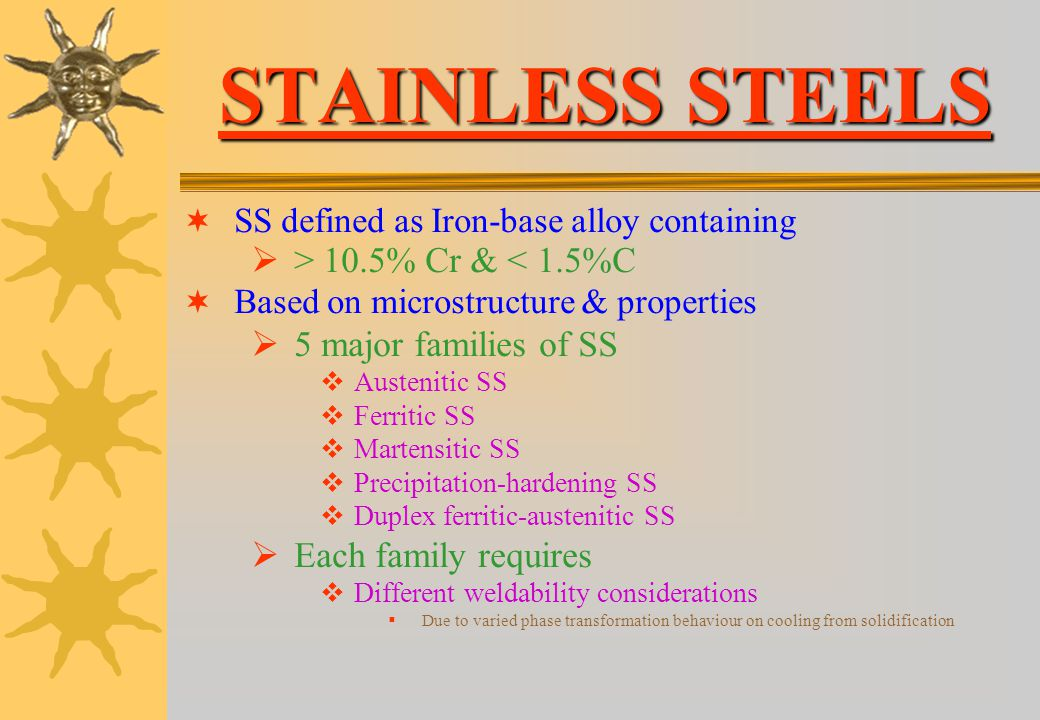 STAINLESS STEELS > 10.5% Cr & < 1.5%C 5 major families of SS