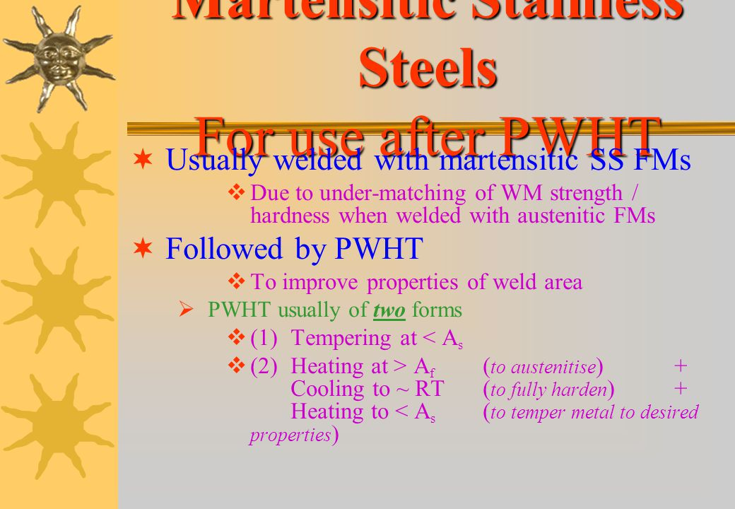 Martensitic Stainless Steels For use after PWHT