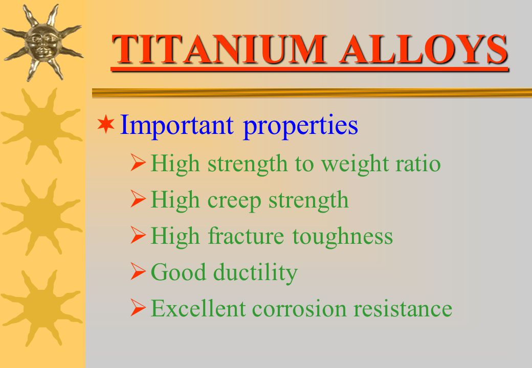 TITANIUM ALLOYS Important properties High strength to weight ratio