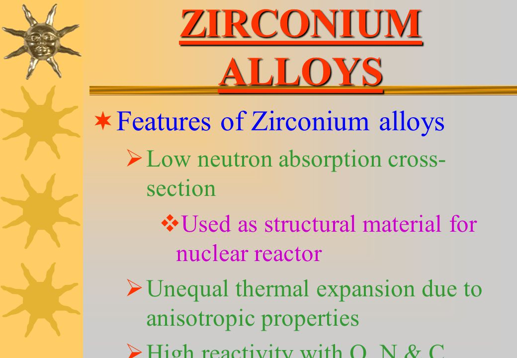 ZIRCONIUM ALLOYS Features of Zirconium alloys